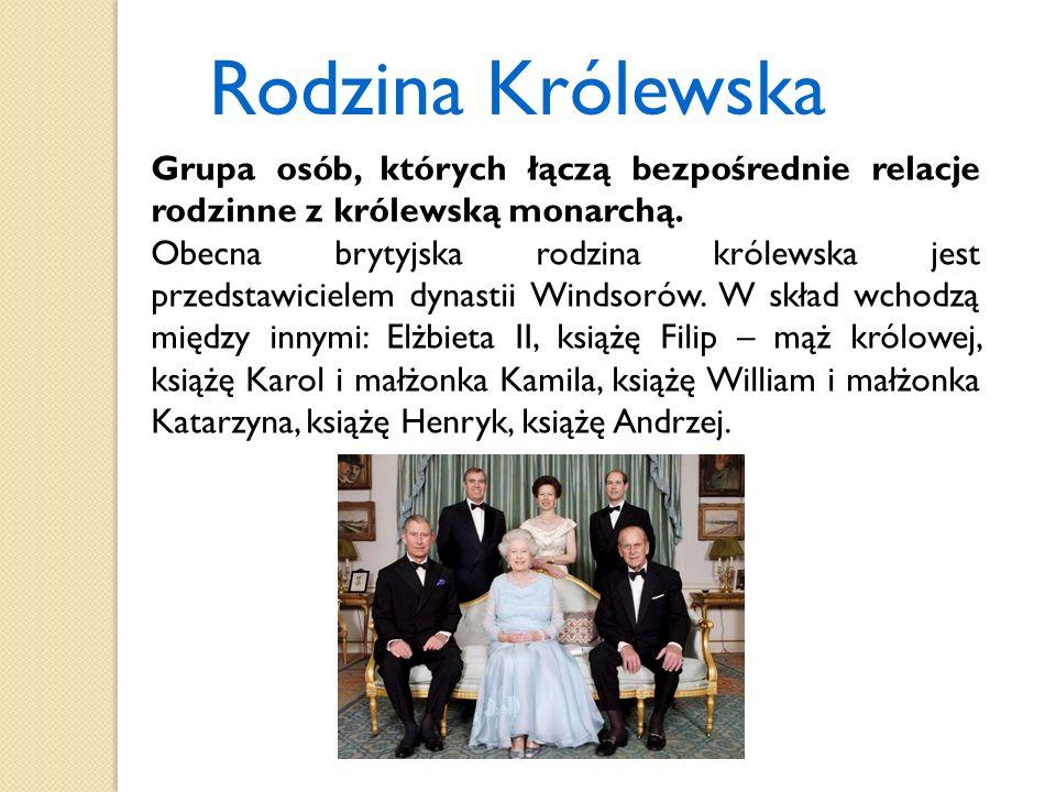 Rodzina Królewska Grupa osób, których łączą bezpośrednie relacje rodzinne z królewską monarchą. Obecna brytyjska rodzina królewska jest przedstawiciel