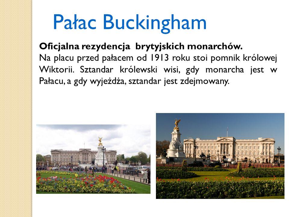 Pałac Buckingham Oficjalna rezydencja brytyjskich monarchów. Na placu przed pałacem od 1913 roku stoi pomnik królowej Wiktorii. Sztandar królewski wis