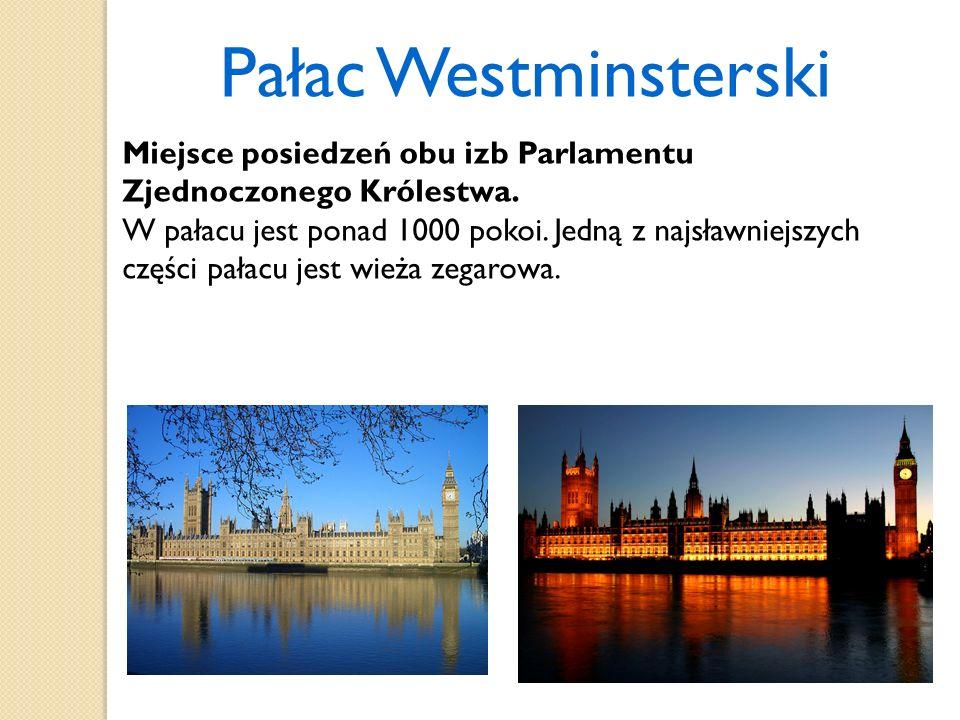 Pałac Westminsterski Miejsce posiedzeń obu izb Parlamentu Zjednoczonego Królestwa. W pałacu jest ponad 1000 pokoi. Jedną z najsławniejszych części pał