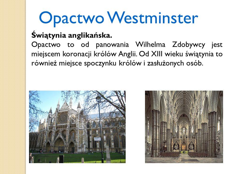 Opactwo Westminster Świątynia anglikańska. Opactwo to od panowania Wilhelma Zdobywcy jest miejscem koronacji królów Anglii. Od XIII wieku świątynia to