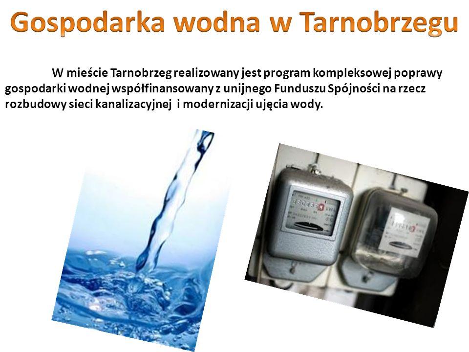 W mieście Tarnobrzeg realizowany jest program kompleksowej poprawy gospodarki wodnej współfinansowany z unijnego Funduszu Spójności na rzecz rozbudowy