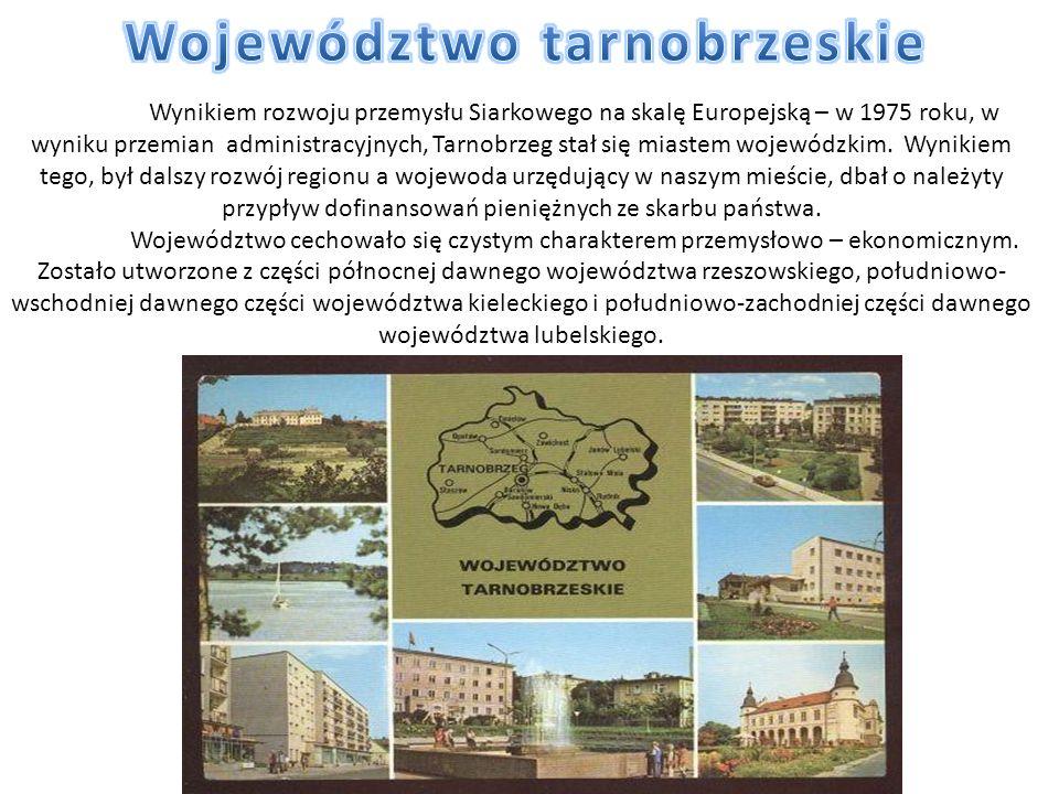 Wynikiem rozwoju przemysłu Siarkowego na skalę Europejską – w 1975 roku, w wyniku przemian administracyjnych, Tarnobrzeg stał się miastem wojewódzkim.