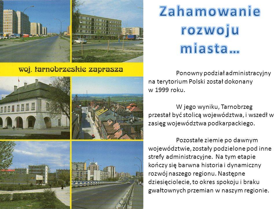 Ponowny podział administracyjny na terytorium Polski został dokonany w 1999 roku. W jego wyniku, Tarnobrzeg przestał być stolicą województwa, i wszedł