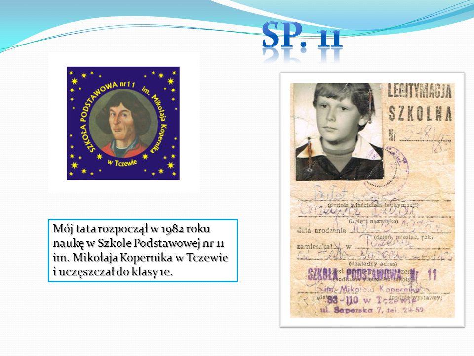 Mój tata rozpoczął w 1982 roku naukę w Szkole Podstawowej nr 11 im. Mikołaja Kopernika w Tczewie i uczęszczał do klasy 1e.