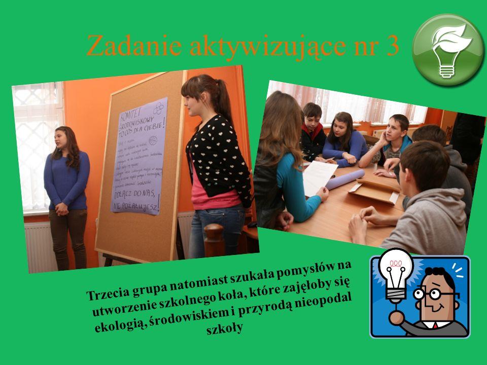 Zadanie aktywizujące nr 3 Trzecia grupa natomiast szukała pomysłów na utworzenie szkolnego koła, które zajęłoby się ekologią, środowiskiem i przyrodą nieopodal szkoły