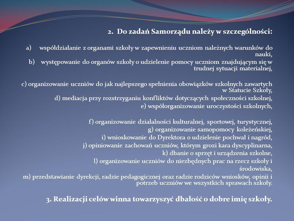 2. Do zadań Samorządu należy w szczególności: a) współdziałanie z organami szkoły w zapewnieniu uczniom należnych warunków do nauki, b) występowanie d
