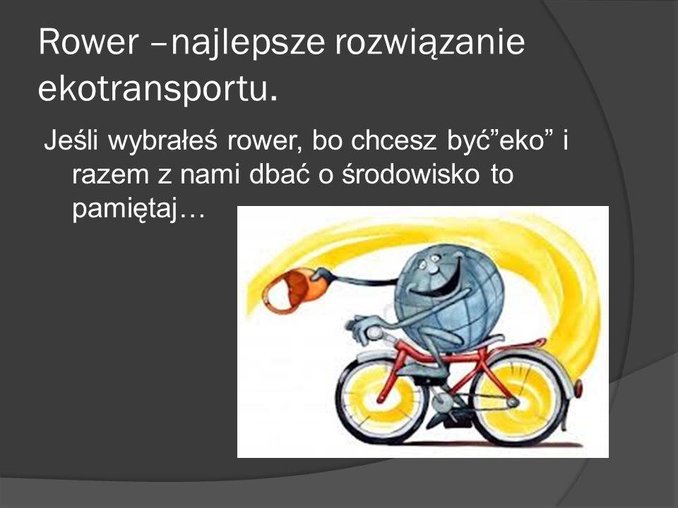 Musisz rower wyposażyć w: światło pozycyjne barwy białej lub żółtej selektywnej z przodu, z tyłu - jedno światło odblaskowe barwy czerwonej o kształcie innym niż trójkąt oraz jedno światło pozycyjne barwy czerwonej, które może być migające co najmniej jeden skutecznie działający hamulec (nożny lub ręczny) dzwonek lub inny sygnał ostrzegawczy o nieprzeraźliwym dźwięku.