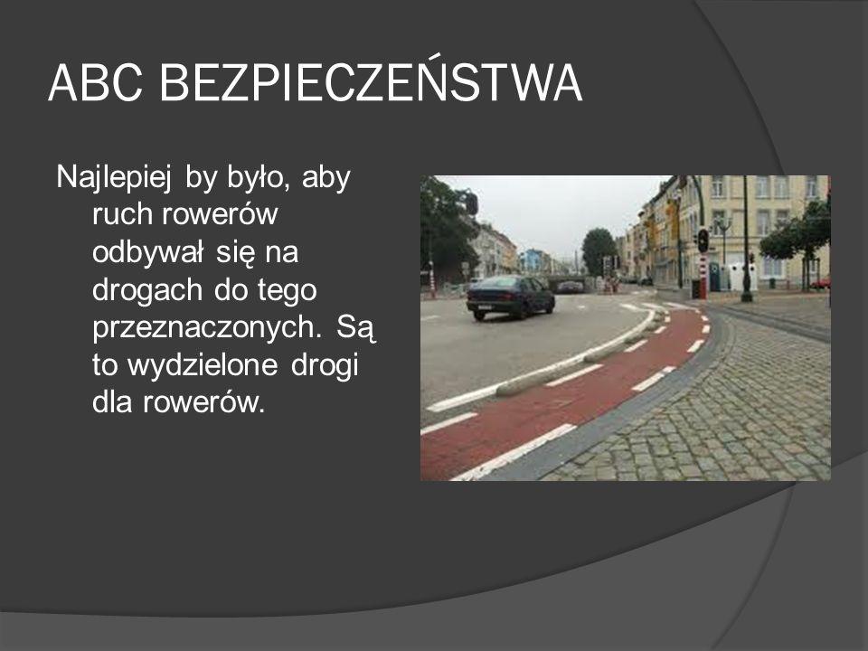 ABC BEZPIECZEŃSTWA W przypadku braku drogi dla rowerów, kierujący rowerem jest obowiązany poruszać się po poboczu, chyba że nie nadaje się ono do jazdy lub ruch roweru utrudniałby ruch pieszych.