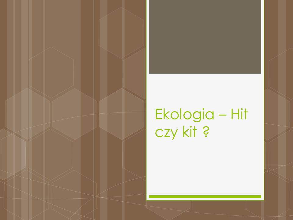 Ekologia – Hit czy kit ?