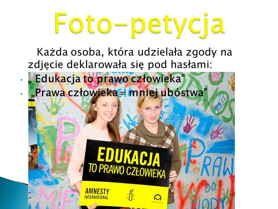 Każda osoba, która udzielała zgody na zdjęcie deklarowała się pod hasłami: Edukacja to prawo człowieka Prawa człowieka= mniej ubóstwa