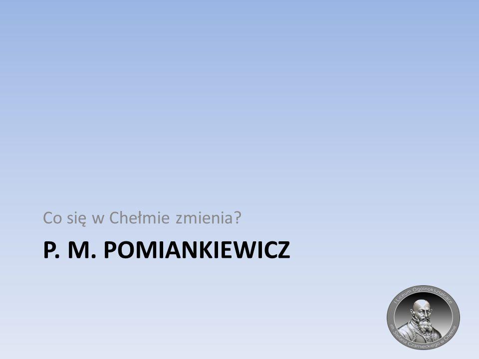 P. M. POMIANKIEWICZ Co się w Chełmie zmienia?