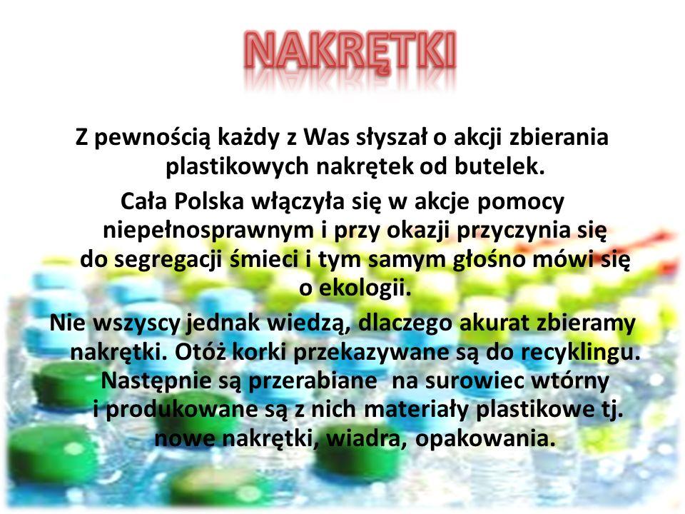 Z pewnością każdy z Was słyszał o akcji zbierania plastikowych nakrętek od butelek. Cała Polska włączyła się w akcje pomocy niepełnosprawnym i przy ok