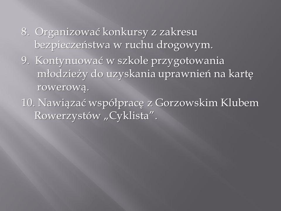 8. Organizować konkursy z zakresu bezpieczeństwa w ruchu drogowym.