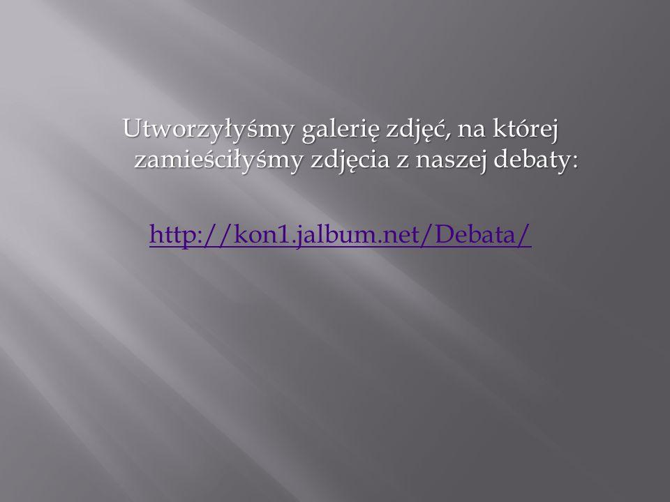 Utworzyłyśmy galerię zdjęć, na której zamieściłyśmy zdjęcia z naszej debaty: http://kon1.jalbum.net/Debata/