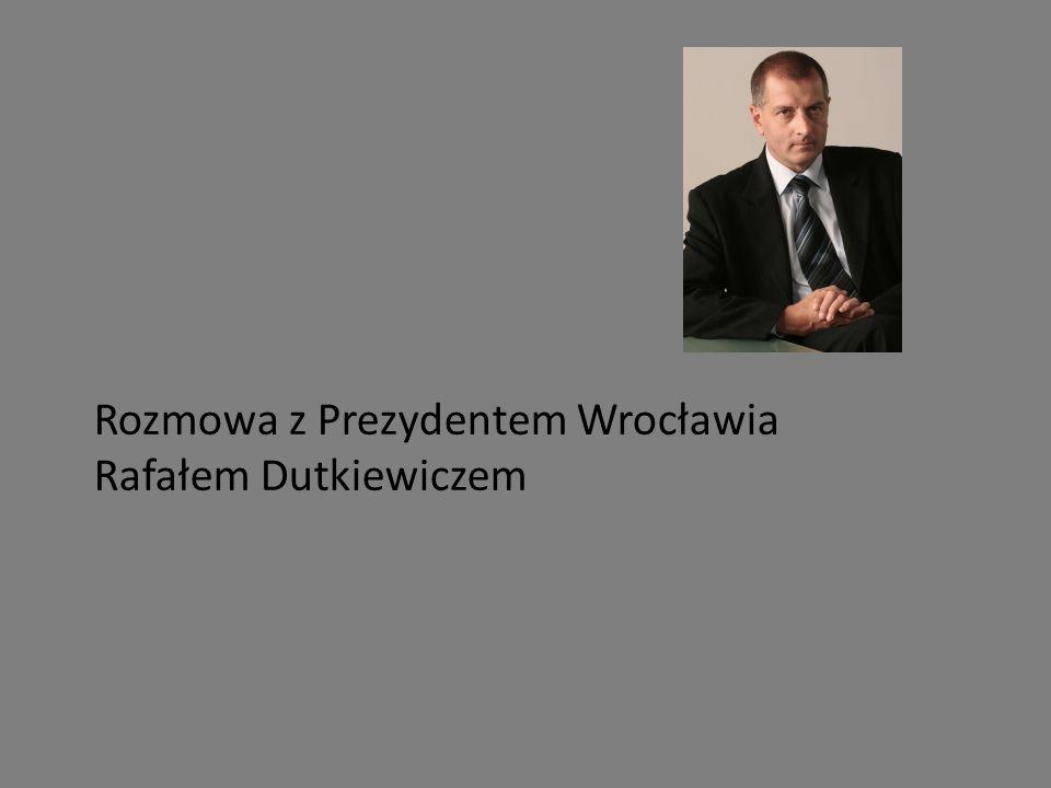 Rozmowa z Prezydentem Wrocławia Rafałem Dutkiewiczem