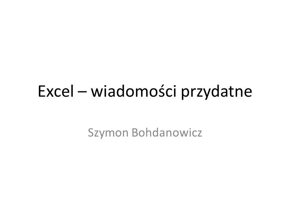 Excel – wiadomości przydatne Szymon Bohdanowicz