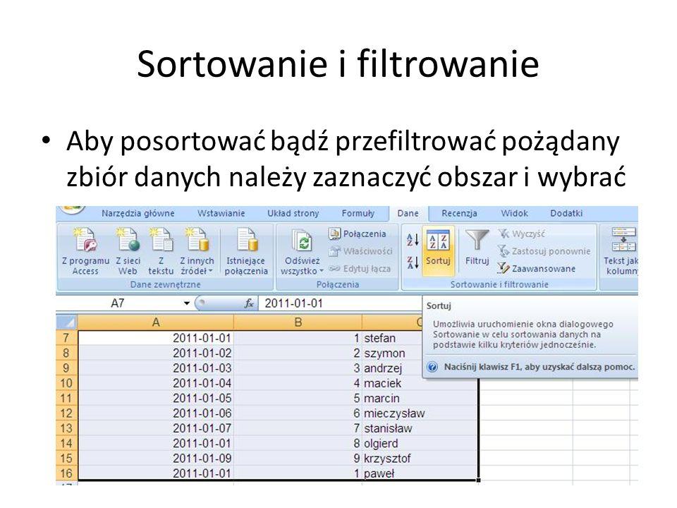 Sortowanie i filtrowanie Aby posortować bądź przefiltrować pożądany zbiór danych należy zaznaczyć obszar i wybrać