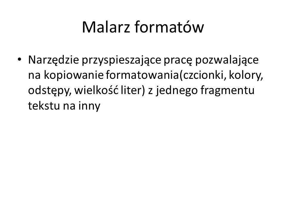 Malarz formatów Narzędzie przyspieszające pracę pozwalające na kopiowanie formatowania(czcionki, kolory, odstępy, wielkość liter) z jednego fragmentu tekstu na inny