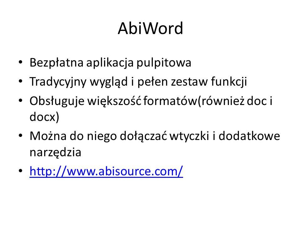 AbiWord Bezpłatna aplikacja pulpitowa Tradycyjny wygląd i pełen zestaw funkcji Obsługuje większość formatów(również doc i docx) Można do niego dołączać wtyczki i dodatkowe narzędzia http://www.abisource.com/