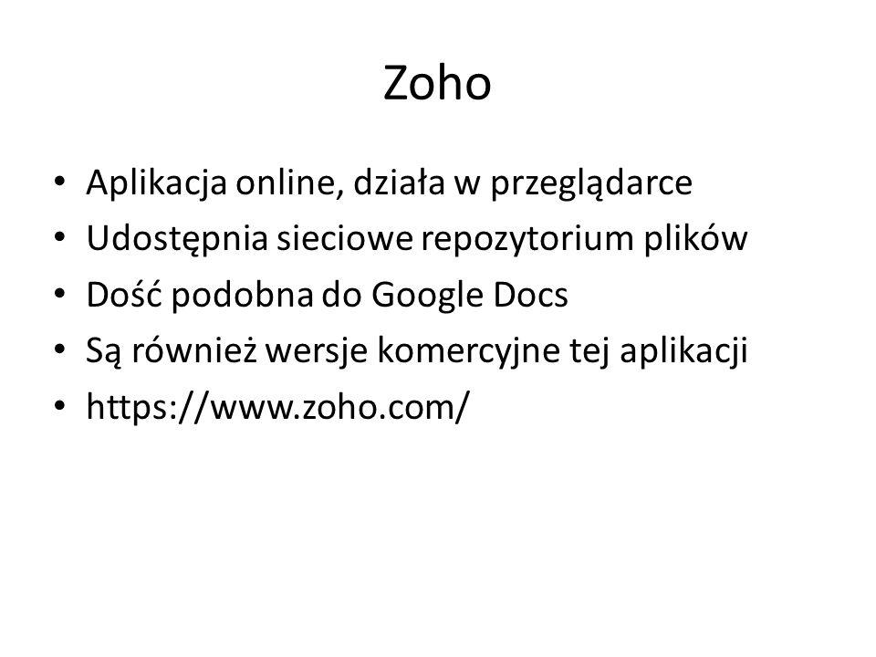 Zoho Aplikacja online, działa w przeglądarce Udostępnia sieciowe repozytorium plików Dość podobna do Google Docs Są również wersje komercyjne tej aplikacji https://www.zoho.com/