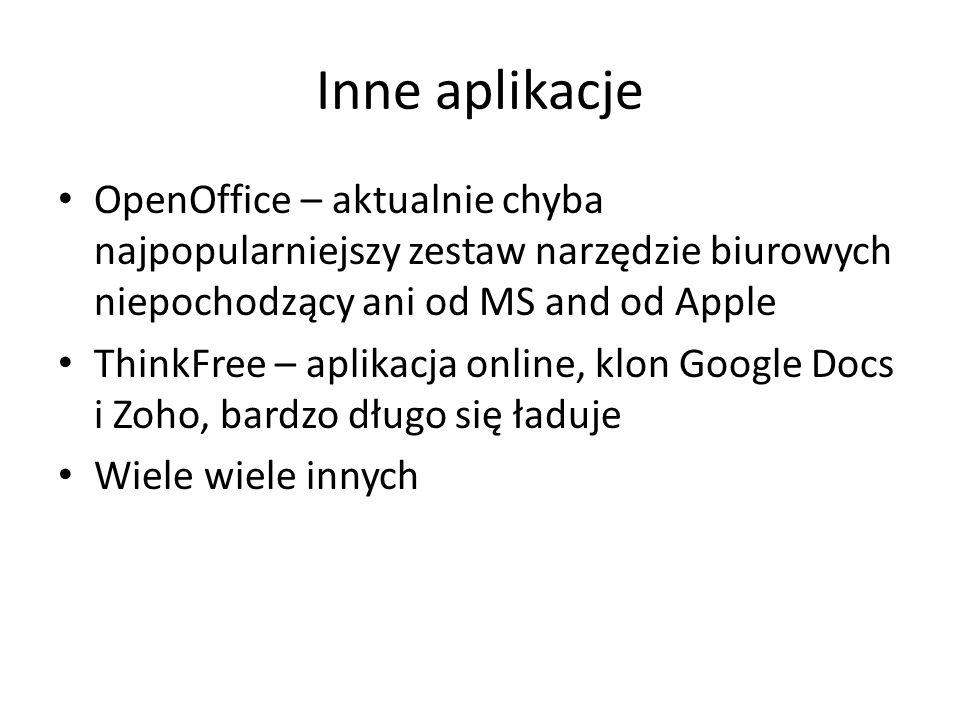 Inne aplikacje OpenOffice – aktualnie chyba najpopularniejszy zestaw narzędzie biurowych niepochodzący ani od MS and od Apple ThinkFree – aplikacja online, klon Google Docs i Zoho, bardzo długo się ładuje Wiele wiele innych
