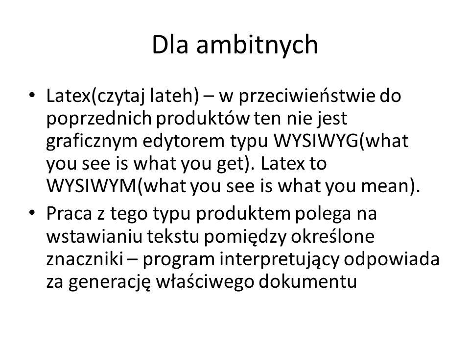 Dla ambitnych Latex(czytaj lateh) – w przeciwieństwie do poprzednich produktów ten nie jest graficznym edytorem typu WYSIWYG(what you see is what you get).