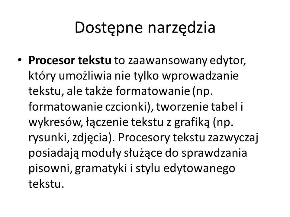 Dostępne narzędzia Procesor tekstu to zaawansowany edytor, który umożliwia nie tylko wprowadzanie tekstu, ale także formatowanie (np.