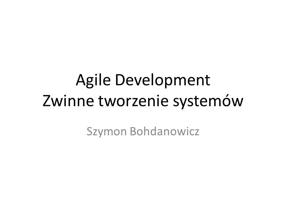 Agile Development Zwinne tworzenie systemów Szymon Bohdanowicz
