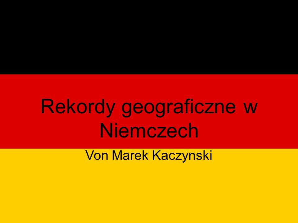 Rekordy geograficzne w Niemczech Von Marek Kaczynski