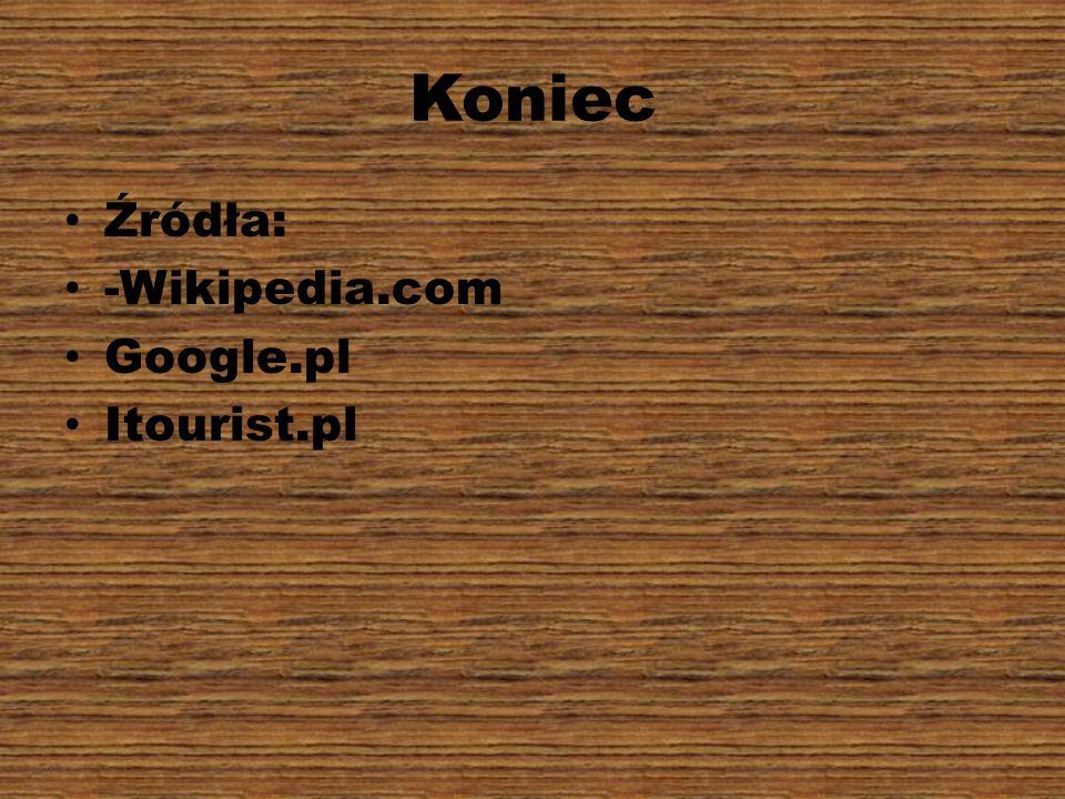 Koniec Źródła: -Wikipedia.com Google.pl Itourist.pl