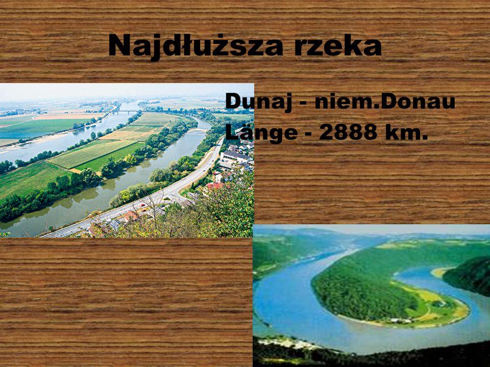 Najdłuższa rzeka Dunaj - niem.Donau Länge - 2888 km.