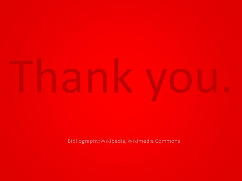 Thank you. Bibliography:Wikipedia; Wikimedia Commons