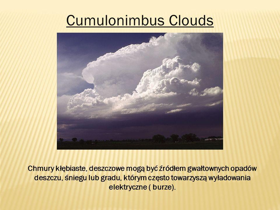 Cumulonimbus Clouds Chmury kłębiaste, deszczowe mogą być źródłem gwałtownych opadów deszczu, śniegu lub gradu, którym często towarzyszą wyładowania el