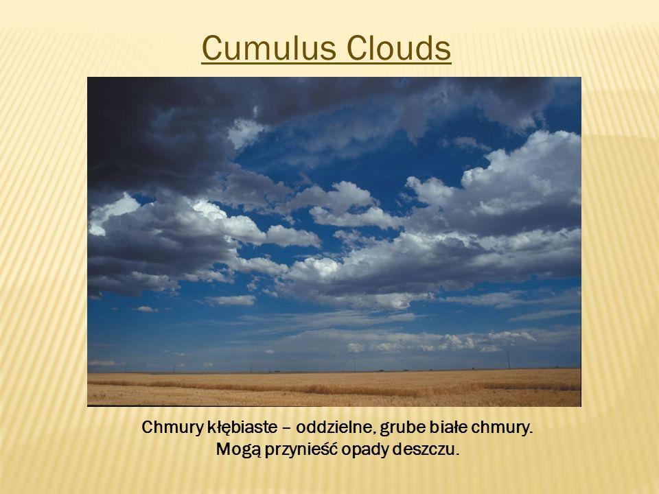 Cumulus Clouds Chmury kłębiaste – oddzielne, grube białe chmury. Mogą przynieść opady deszczu.