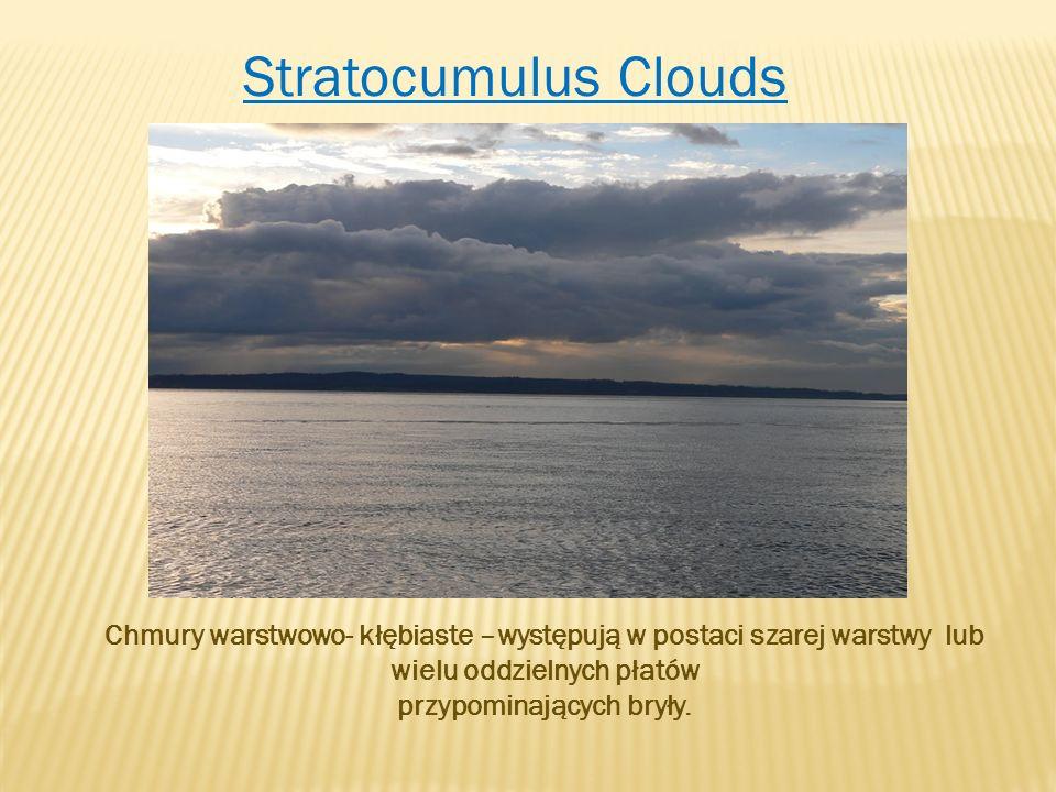 Stratocumulus Clouds Chmury warstwowo- kłębiaste –występują w postaci szarej warstwy lub wielu oddzielnych płatów przypominających bryły.