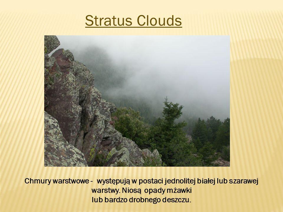 Stratus Clouds Chmury warstwowe - występują w postaci jednolitej białej lub szarawej warstwy. Niosą opady mżawki lub bardzo drobnego deszczu.