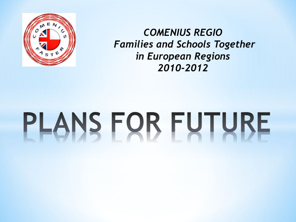COMENIUS REGIO Families and Schools Together in European Regions 2010-2012