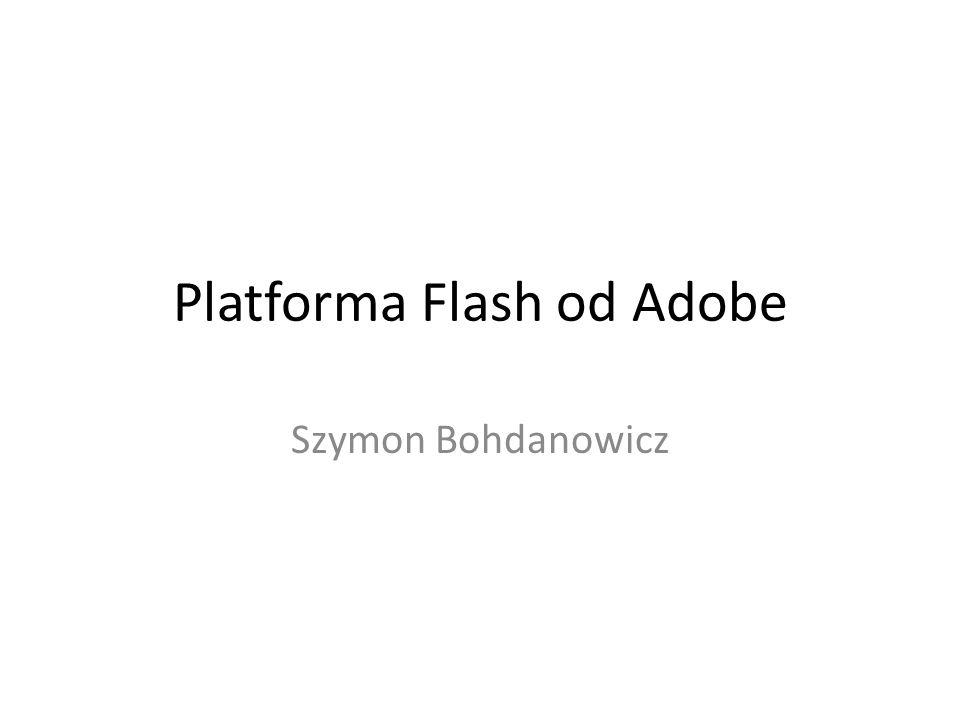 Platforma Flash od Adobe Szymon Bohdanowicz