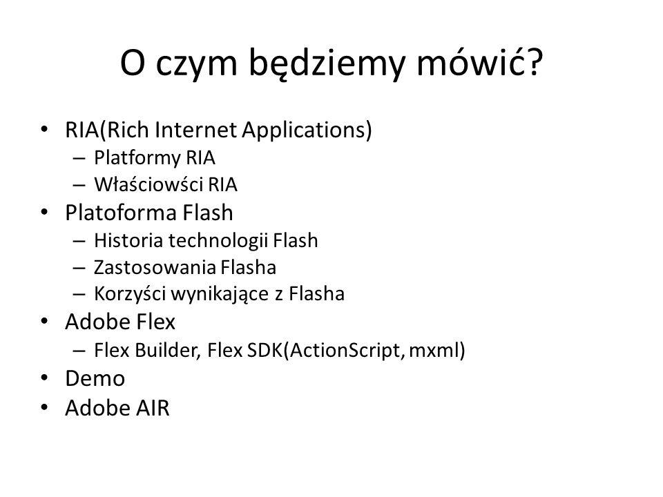 Zalety platformy Flash 95% użytkowników Internetu ma zainstalowanego flash playera Jest dobrze opisana, bogata dokumentacja, duża społeczność Doskonała współpraca pomiędzy produktami na platformie i innymi elementami Adobe CS