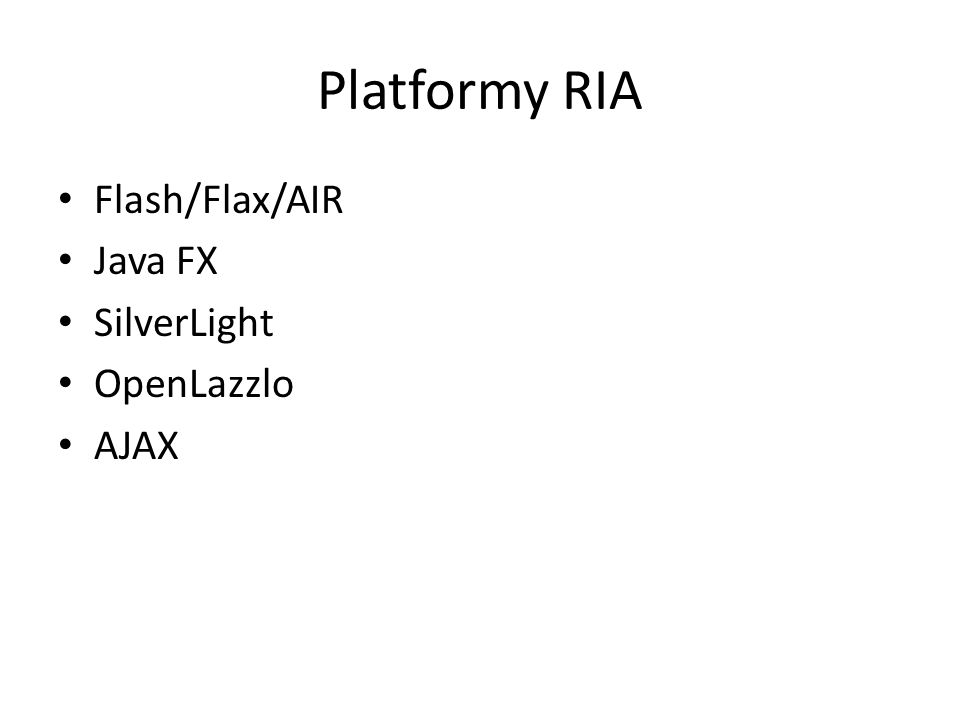 Platformy RIA Flash/Flax/AIR Java FX SilverLight OpenLazzlo AJAX