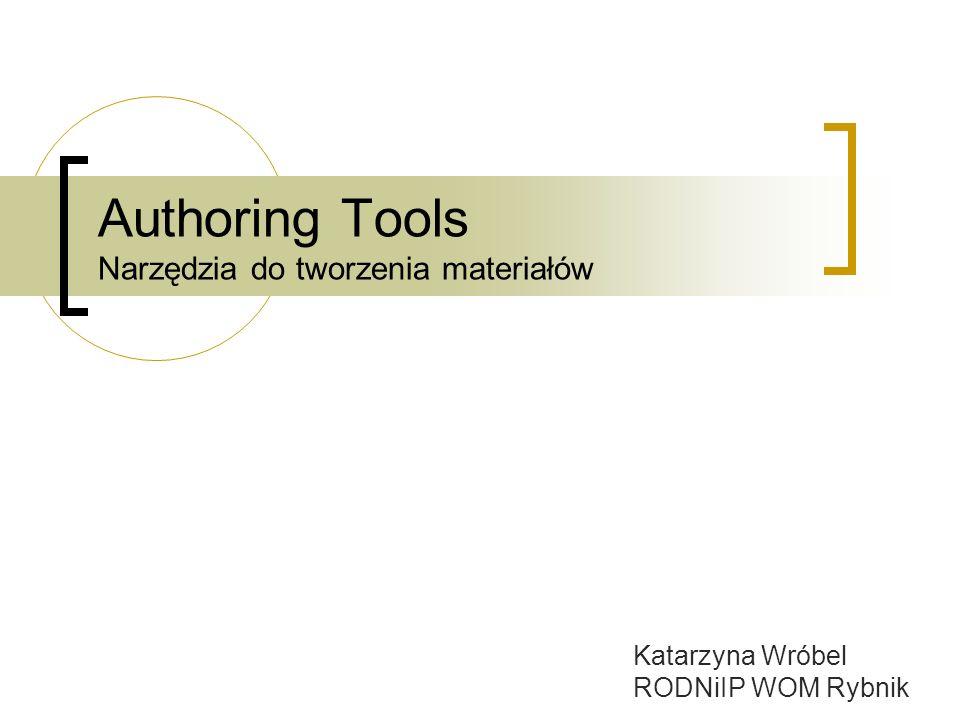 Authoring Tools Narzędzia do tworzenia materiałów Katarzyna Wróbel RODNiIP WOM Rybnik