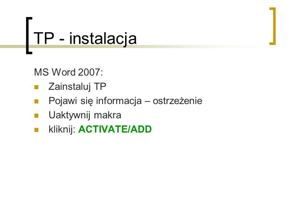 TP - instalacja MS Word 2007: Zainstaluj TP Pojawi się informacja – ostrzeżenie Uaktywnij makra kliknij: ACTIVATE/ADD