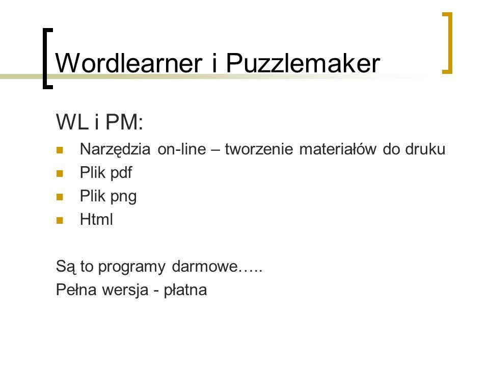 Wordlearner i Puzzlemaker WL i PM: Narzędzia on-line – tworzenie materiałów do druku Plik pdf Plik png Html Są to programy darmowe….. Pełna wersja - p