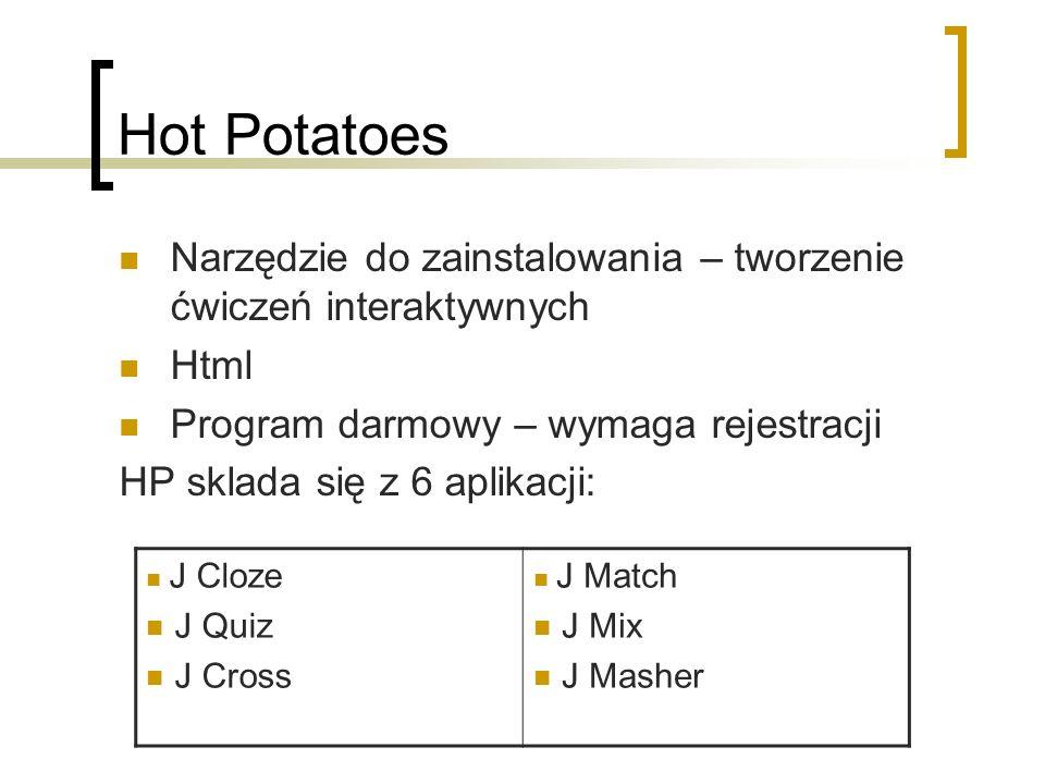 Hot Potatoes Narzędzie do zainstalowania – tworzenie ćwiczeń interaktywnych Html Program darmowy – wymaga rejestracji HP sklada się z 6 aplikacji: J C