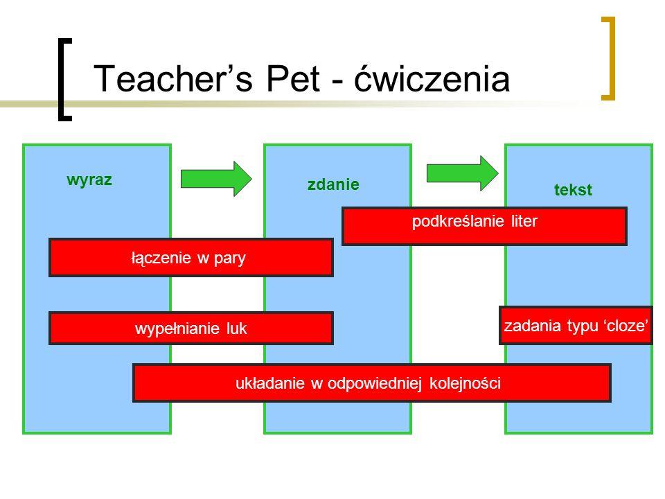 Teachers Pet - ćwiczenia wyraz zdanie tekst zadania typu cloze wypełnianie luk łączenie w pary układanie w odpowiedniej kolejności podkreślanie liter