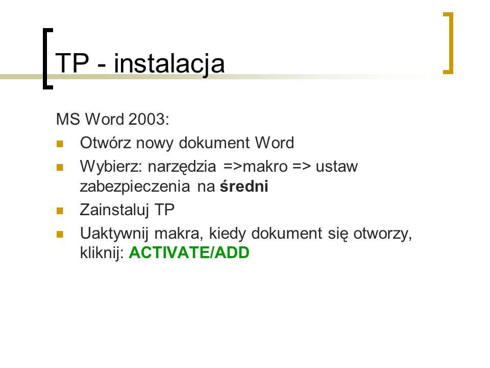 TP - instalacja MS Word 2003: Otwórz nowy dokument Word Wybierz: narzędzia =>makro => ustaw zabezpieczenia na średni Zainstaluj TP Uaktywnij makra, ki