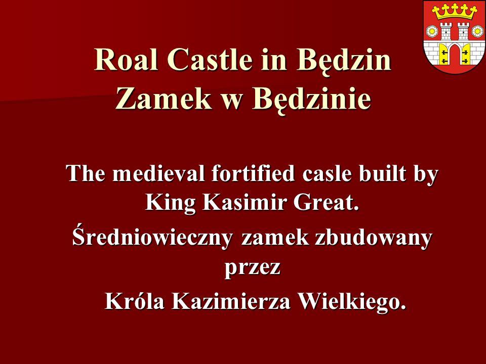 Roal Castle in Będzin Zamek w Będzinie The medieval fortified casle built by King Kasimir Great.