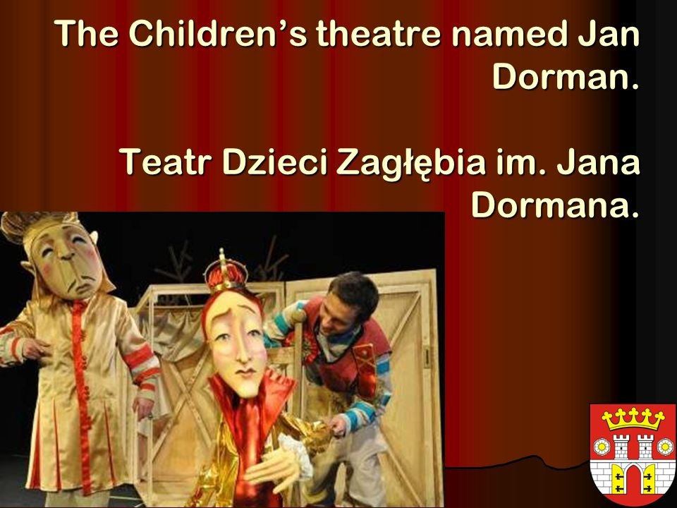 The Childrens theatre named Jan Dorman. Teatr Dzieci Zag łę bia im. Jana Dormana.