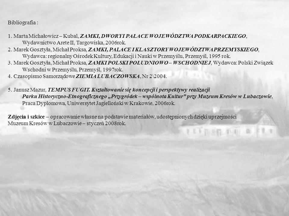 Bibliografia : 1. Marta Michałowicz – Kubal, ZAMKI, DWORY I PAŁACE WOJEWÓDZTWA PODKARPACKIEGO, Wydawnictwo Arete II, Targowiska, 2006rok. 2. Marek Gos