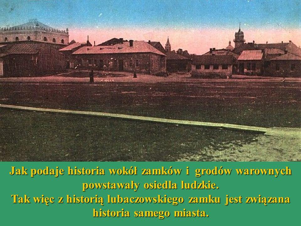 Jak podaje historia wokół zamków i grodów warownych powstawały osiedla ludzkie. Tak więc z historią lubaczowskiego zamku jest związana historia samego